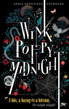 April Genevieve Tucholke - Wink, Poppy, Midnight - A hős, a hazug és a hitvány