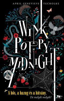 April Genevieve Tucholke - Wink, Poppy, Midnight - A h�s, a hazug �s a hitv�ny