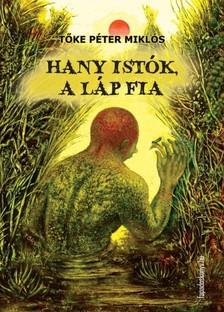 Toke P�ter Mikl�s - Hany Ist�k, a�l�p fia [eK�nyv: epub, mobi]