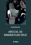 Marianna Vasas - Arccal az Ismeretlen fel� [eK�nyv: epub,  mobi]