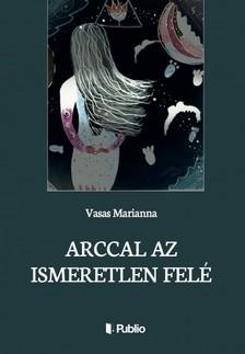 Marianna Vasas - Arccal az Ismeretlen felé [eKönyv: epub, mobi]