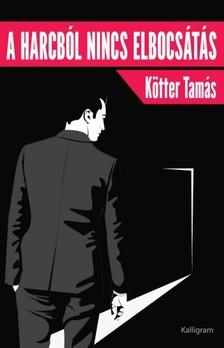 K�tter Tam�s - A harcb�l nincs elbocs�t�s [eK�nyv: epub, mobi]