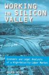 HYDE, ALAN - Working in Silicon Valley - Economic and Legal Analysis of a High-Velocity Labor Market [antikvár]