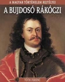T�th Ferenc - A bujdos� R�k�czi - A magyar t�rt�nelem rejt�lyei