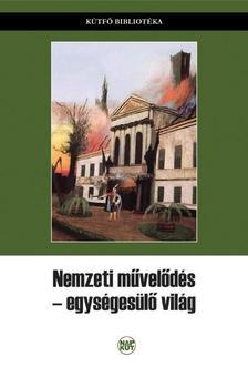 Szegedy-Masz�k Mih�ly (szerk.) - Nemzeti m�vel�d�s - egys�ges�l� vil�g