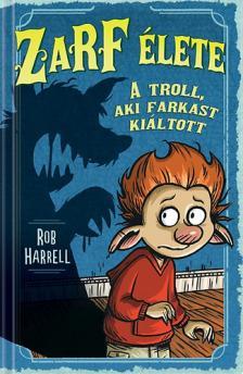 Rob Harrell - Zarf �lete 2. - A troll, aki farkast ki�ltott