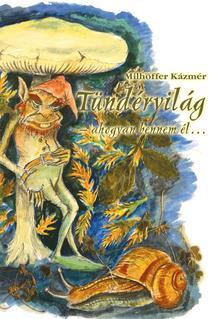 Milhoffer Kázmér - Tündérvilág - ahogyan bennem él...