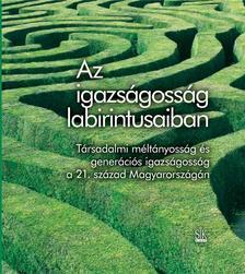 Szerk.:Örkény Antal és Székelyi Mária - AZ IGAZSÁGOSSÁG LABIRINTUSAIBAN
