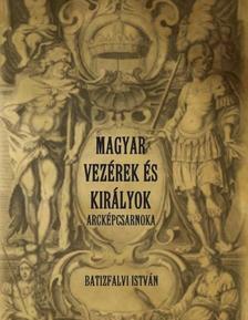 Batifalvi István - Magyar vezérek és királyok arcképcsarnoka