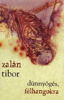 Zalán Tibor - DÜNNYÖGÉS, FÉLHANGOKRA