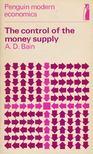 Bain, A. D. - The Control of the Money Supply [antikv�r]