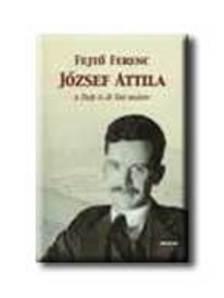 Fejt� Ferenc - J�ZSEF ATTILA A SZ�P �S J� SZ� MESTERE - TANULM�NYOK (1934-2