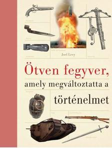 Joel Levy - �TVEN FEGYVER,AMELY MEGV�LTOZTATTA  A T�RT�NELMET