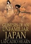 Hearn Lafcadio - Glimpses of an Unfamiliar Japan: Volume I [eKönyv: epub,  mobi]