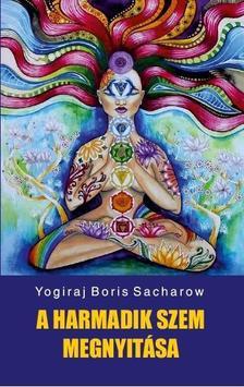 Yogiraj Boris Sacharow - A harmadik szem megnyit�sa
