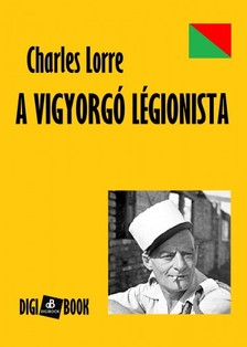 CHARLES LORRE - A vigyorg� l�gionista [eK�nyv: epub, mobi]