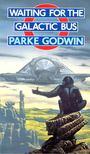 GODWIN, PARKE - Waiting for the Galactic Bus [antikvár]