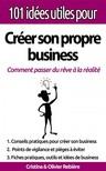 Olivier Rebiere Cristina Rebiere, - 101 idées utiles pour... Créer son propre business - La big picture pour monter votre propre affaire en toute simplicité! [eKönyv: epub,  mobi]