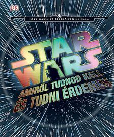 - - Star Wars - Amiről tudnod kell és tudni érdemes