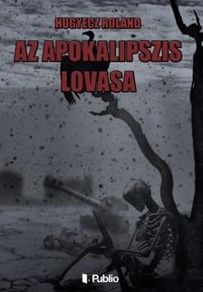 Roland Hugyecz - Az Apokalipszis lovasa [eKönyv: epub, mobi]