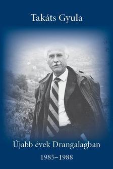 Takáts Gyula - Újabb évek Drangalagban