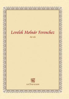 N�t�ri Tam�s (szerk.) - Levelek Moln�r Ferenchez