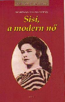 SIGRID-MARIA GRÖSSING - SISI, A MODERN NŐ - KIRÁLYI HÁZAK