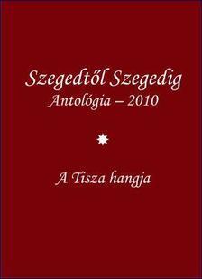 Tandi Lajos (szerk.) - SZEGEDTŐL SZEGEDIG I-II. - ANTOLÓGIA 2010.