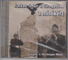 - HALKAN FELSÍR A TÁROGATÓ...A HŐSÖKÉRT CD