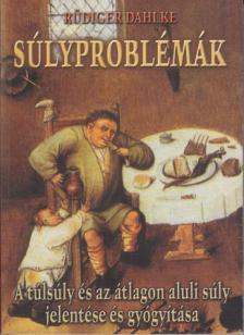 Dahlke Rüdiger - Súlyproblémák - a túlsúly és az átlagon aluli súly jelentése és gyógyítása - fűzött