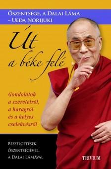 és Ueda Norijuki Őszentsége, a Dalai Láma - Út a béke felé - Gondolatok a szeretetről, a haragról és a helyes cselekvésről [eKönyv: epub, mobi]