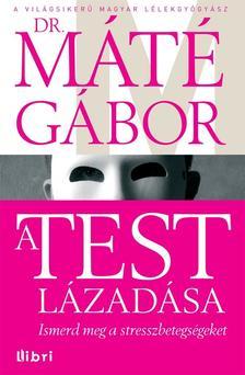 DR. M�T� G�BOR - A test l�zad�sa - Ismerd meg a stresszbetegs�geket