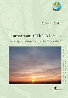 Andreas Malm - Hamarosan túl késő lesz... - avagy a klímaváltozás árnyékában