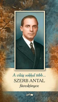 - A világ sokkal több... - Szerb Antal füveskönyve