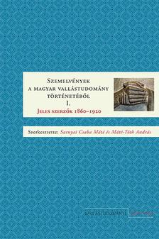 Sarnyai Csaba M�t� �s M�t�-T�th Andr�s (szerk.) - Szemelv�nyek a magyar vall�studom�ny t�rt�net�b�l I. Jeles szerz�k 1860-1920