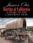 Otis James - Martha of California; A Story of the California Trail [eKönyv: epub,  mobi]