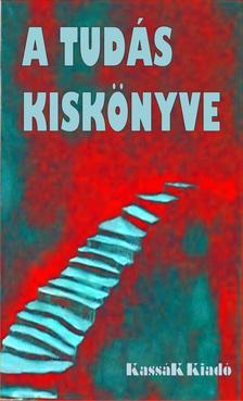 GYÖRGY EDIT ÉS TŐZSÉR RICHÁRD (SZERK., F - A Tudás Kiskönyve * Út a Bölcsességhez