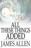 James Allen - All These Things Added [eK�nyv: epub,  mobi]