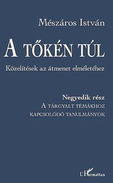 M�SZ�ROS ISTV�N - A T�K�N T�L - K�ZEL�T�SEK AZ �TMENET ELM�LET�HEZ - IV. R�SZ