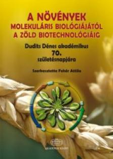 - A növények molekuláris biológiájától a zöld biotechnológiáig - Dudits Dénes akadémikus 70. születésnapjára