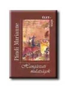 P�ndi Marianne - HANG�SZATI MULATS�GOK �LET-K�PEK