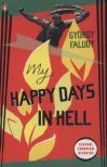 Faludy György - MY HAPPY DAYS IN HELL