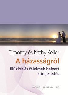 KELLER, TIMOTHY ÉS KATHY  - A házasságról - Illúziók és félelmek helyett kiteljesedés