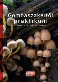Jakucs Erzs�bet - Gombaszak�rt�i praktikum - Online k�p- �s videomell�klettel (3., �tdolgozott, b�v�tett kiad�s)