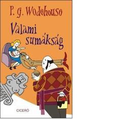 P. G. Wodehouse - Valami sumákság