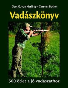 Gert G. von Harling és Carsten Bothe - Vadászkönyv - 500 ötlet a jó vadászathoz