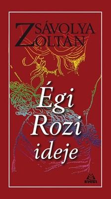 Zsávolya Zoltán - Égi Rozi ideje [eKönyv: epub, mobi]