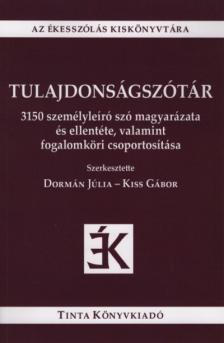 Dormán Júlia, Kiss Gábor (szerkesztő) - Tulajdonságszótár - 3150 személyleíró szó magyarázata és ellentéte, valamint fogalomköri csoportosítása