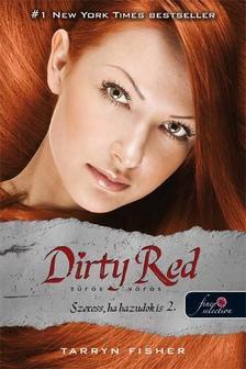 Tarryn Fisher - Dirty Red - Zűrös vörös (Szeress, ha hazudok is 2.) - PUHA BORÍTÓS