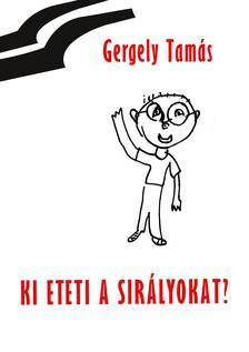 Gergely Tam�s - Ki eteti a sir�lyokat?